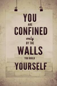 Confined only by walls you build